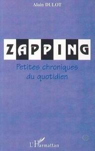 Alain Dulot - Zapping - petites chroniques du quotidien.