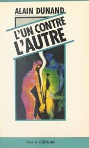 Alain Dunand - L'Un contre l'autre : un essai sur la complémentarité des contraires.