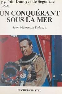 Alain Dunoyer de Segonzac et A. Tocco - Un conquérant sous la mer : Henri-Germain Delauze.