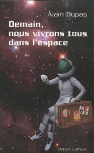 Alain Dupas - Demain nous vivrons tous dans l'espace.