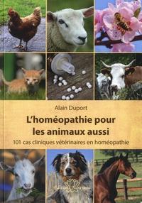 Alain Duport - L'homéopathie pour les animaux aussi - 101 cas cliniques vétérinaires en homéopathie.