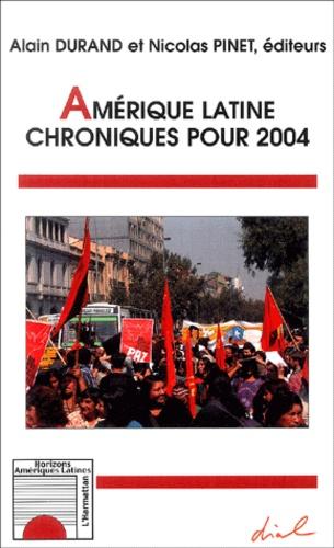Alain Durand et Nicolas Pinet - Amérique latine : Chroniques pour 2004.
