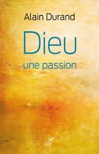 Alain Durand - Dieu, une passion.
