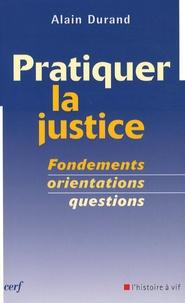 Alain Durand - Pratiquer la justice - Fondements, orientations, questions.