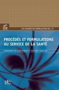 Alain Durand et Jean-Paul Canselier - Procédés et formulations au service de la santé.