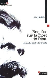 Alain Durel - Enquête sur la mort de Dieu - Nietzsche contre le Crucifié.