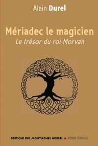 Alain Durel - Mériadec le magicien - Le trésor du roi Morvan.