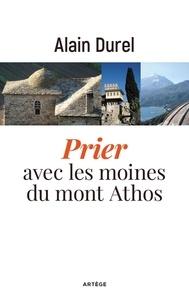 Alain Durel - Prier avec les moines du Mont-Athos.