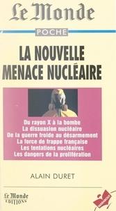 Alain Duret et Jean-Claude Grimal - La nouvelle menace nucléaire.
