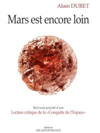 """Alain Duret - Mars est encore loin - Bref essai précédé d'une Lecture critique de la """"Conquête de l'Espace""""."""
