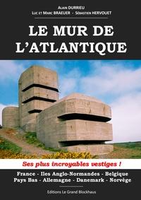 Alain Durrieu et Luc Braeuer - Le Mur de l'Atlantique - Ses plus incroyables vertiges !.