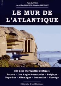 Alain Durrieu et Luc Braeuer - Le Mur de l'Atlantique - Ses plus incroyables vestiges !.