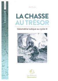 Alain Duvois - Mathématiques Cycle 3 La chasse au trésor - Géométrie ludique au cycle III. Cahier d'exercices.