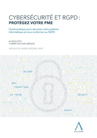 Alain Ejzyn et Thierry Van den Berghe - Cybersécurité et RGPD : protégez votre PME - Guide pratique pour sécuriser votre système informatique et vous conformer au RGPD.