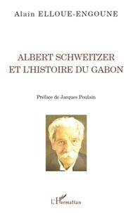 Alain Elloué-Engoune - Albert Schweitzer et l'histoire du Gabon.