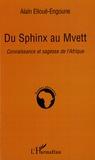 Alain Elloué-Engoune - Du Sphinx au Mvett - Connaissance et sagesse de l'Afrique.