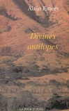 Alain Emery - Divines antilopes.