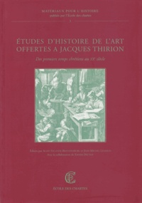 Alain Erlande-Brandenburg et Jean-Michel Leniaud - Etudes d'histoire de l'art offertes à Jacques Thirion - Des premiers temps chrétiens au XXe siècle.