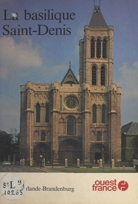 Alain Erlande-Brandenburg - La Basilique Saint-Denis.