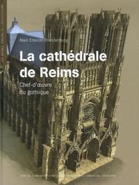 La cathédrale de Reims- Chef d'oeuvre du gothique - Alain Erlande-Brandenburg |