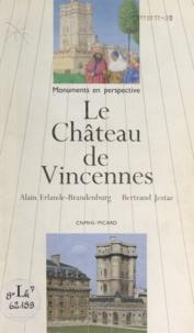 Alain Erlande-Brandenburg et Bertrand Jestaz - Le château de Vincennes.