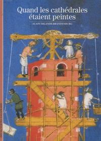 Alain Erlande-Brandenburg - Quand les cathédrales étaient peintes.