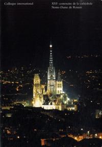 Alain Erlande-Brandenburg - XVIe centenaire de la cathédrale Notre-Dame de Rouen (396-1996) - Colloque international 5, 6 et 7 décembre 1996.