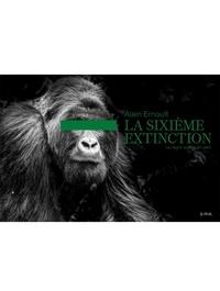 Alain Ernoult - La sixième extinction - Le règne animal en péril.