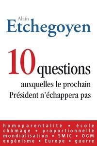 Alain Etchegoyen - 10 Questions auxquelles le prochain Président n'échappera pas.