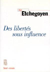 Alain Etchegoyen - Des libertés sous influence.