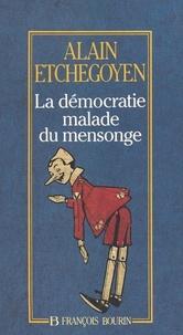 Alain Etchegoyen - La démocratie malade du mensonge.