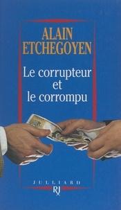 Alain Etchegoyen - Le corrupteur et le corrompu.