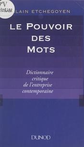 Alain Etchegoyen - Le pouvoir des mots - Dictionnaire critique de l'entreprise contemporaine.