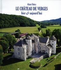 Alain Fabry - Le château de Verges - Hier et aujourd'hui.