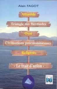 Alain Fagot - Atlantide, triangle des bermudes, ovni, cililisations précolombiennes, religions - Le trait d'union.