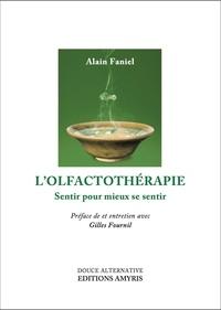Alain Faniel - L'olfactothérapie - Sentir pour mieux se sentir.