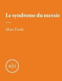 Alain Farah - Le syndrome du messie.