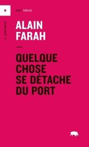 Alain Farah - Quelque chose se détache du port.