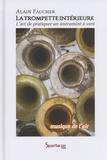 """Alain Faucher - La trompette intérieure ou """"musique de l'air"""" - Pour une meilleure liberté d'expression dans l'art de pratiquer un instrument à vent."""