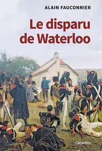 Alain Fauconnier - Le disparu de Waterloo.