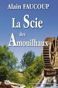 Alain Faucoup - La scie des Amouilhaux.