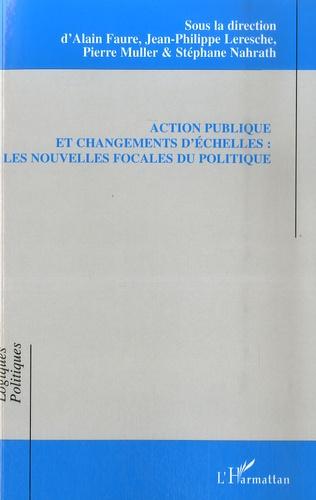 Alain Faure et Jean-Philippe Leresche - Action publique et changements d'échelles : les nouvelles focales du politique.