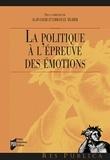 Alain Faure et Emmanuel Négrier - La politique à l'épreuve des émotions.