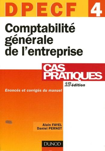 Alain Fayel et Daniel Pernot - Comptabilité générale de l'entreprise DPECF 4 - Cas pratiques.