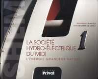Alain Félix et Benjamin de Capèle - La Société hydro-électrique du Midi - L'énergie grandeur nature.