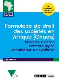 Alain Fénéon - Formulaire de droit des societés en Afrique (Ohada) - Modèles d'actes, contrats-types et tableaux de synthèse.