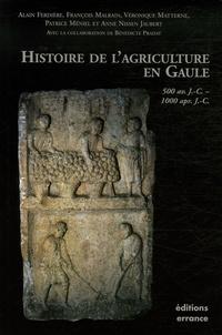 Alain Ferdière et Véronique Matterne - Histoire de l'agriculture en Gaule - 500 Avant J-C - 1000 après J-C.