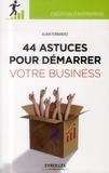 Alain Fernandez - 44 astuces pour démarrer votre business.