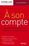 Alain Fernandez - A son compte - De salarié à entrepreneur indépendant, le guide pratique.