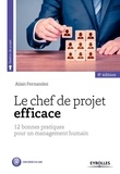 Alain Fernandez - Le chef de projet efficace - 12 bonnes pratiques pour une démarche d'entrepreneur.